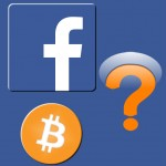 Facebook Ready To Enter Digital Payments - Via Bitcoin?